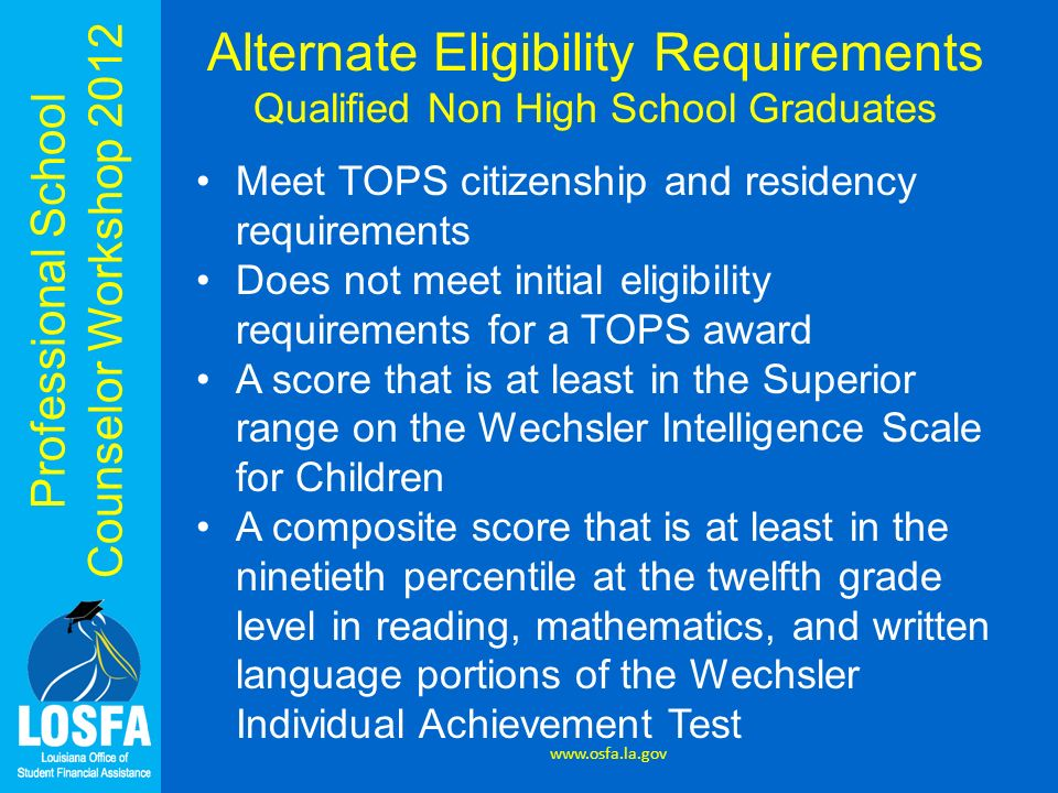 Professional School Counselor Workshop 2012 Meet TOPS citizenship and residency requirements Does not meet initial eligibility requirements for a TOPS