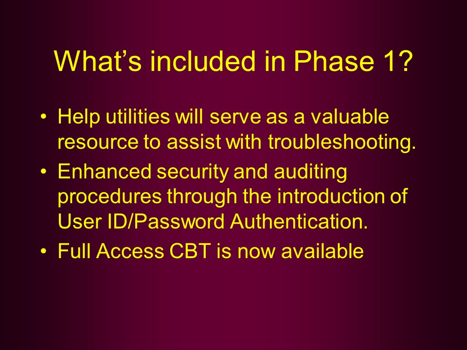 Whats included in Phase 1? Help utilities will serve as a valuable resource to assist with troubleshooting. Enhanced security and auditing procedures