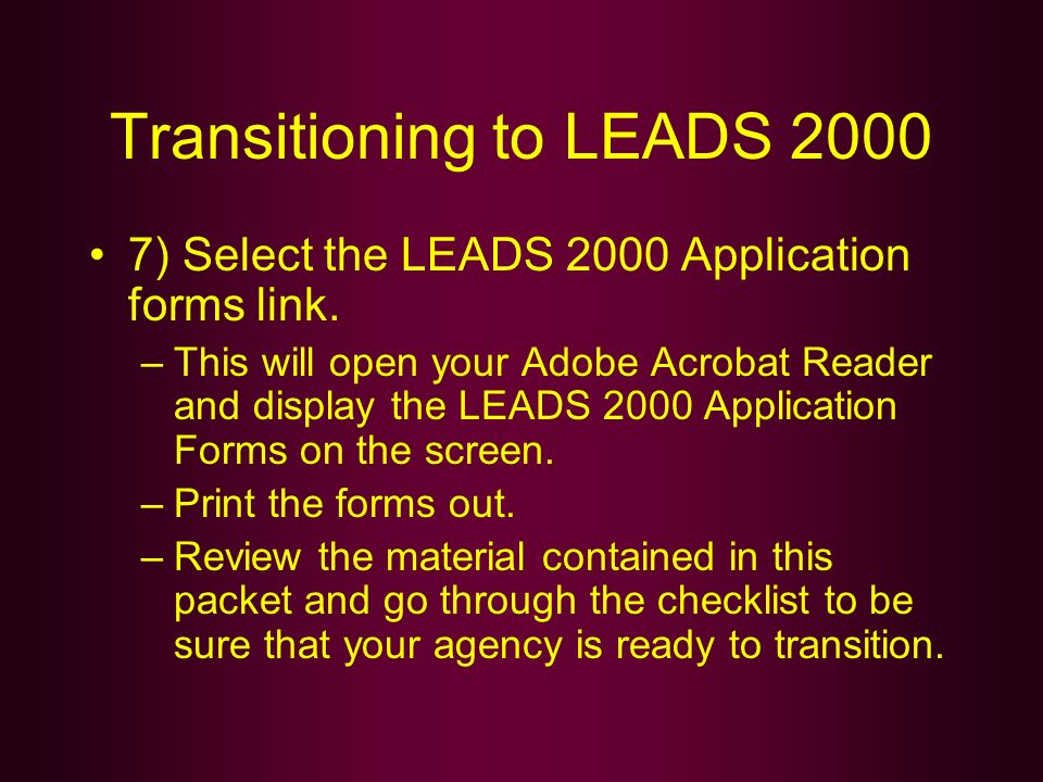 Transitioning to LEADS 2000 7) Select the LEADS 2000 Application forms link. –This will open your Adobe Acrobat Reader and display the LEADS 2000 Appl