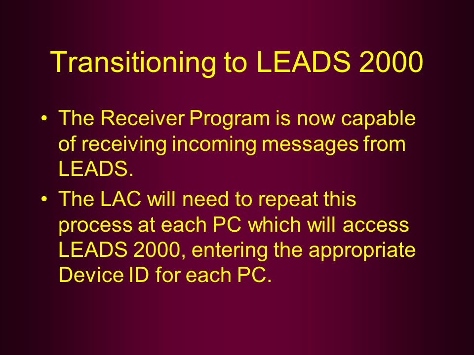 Transitioning to LEADS 2000 The Receiver Program is now capable of receiving incoming messages from LEADS. The LAC will need to repeat this process at