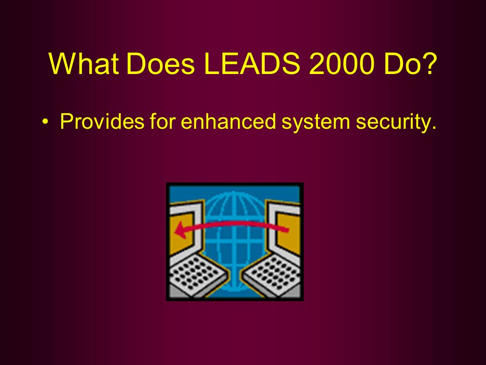 What Does LEADS 2000 Do? Provides for enhanced system security.