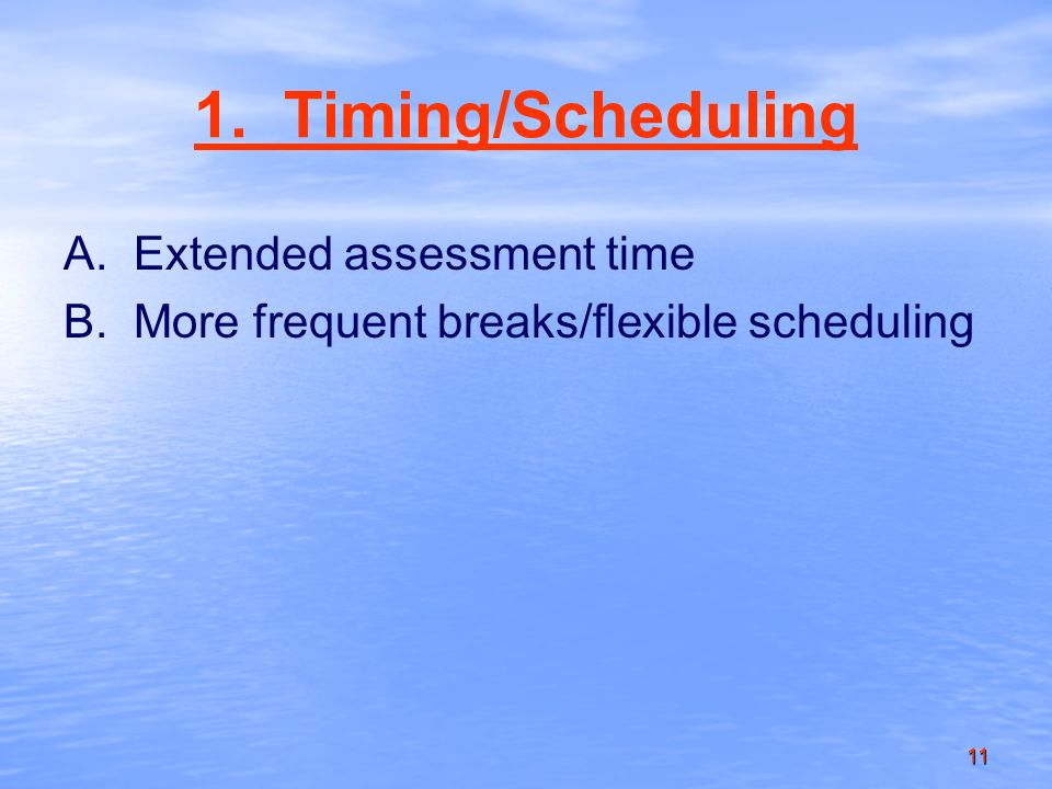 11 1. Timing/Scheduling A.Extended assessment time B.More frequent breaks/flexible scheduling