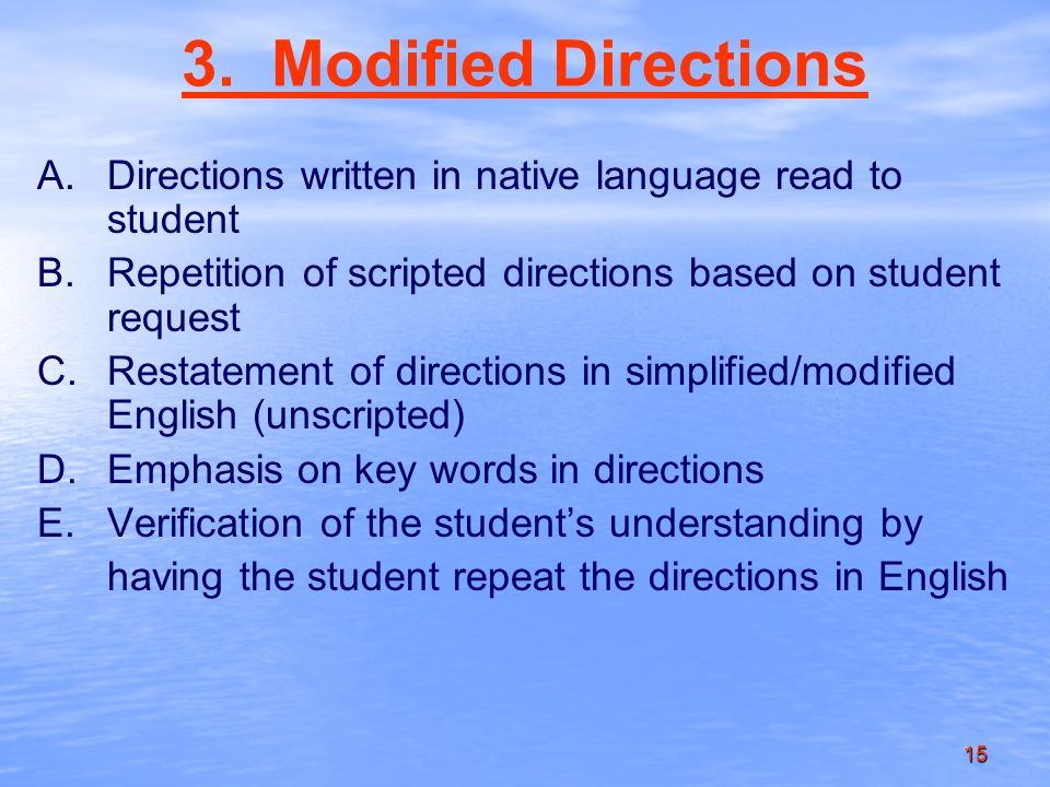 15 3. Modified Directions A.Directions written in native language read to student B.