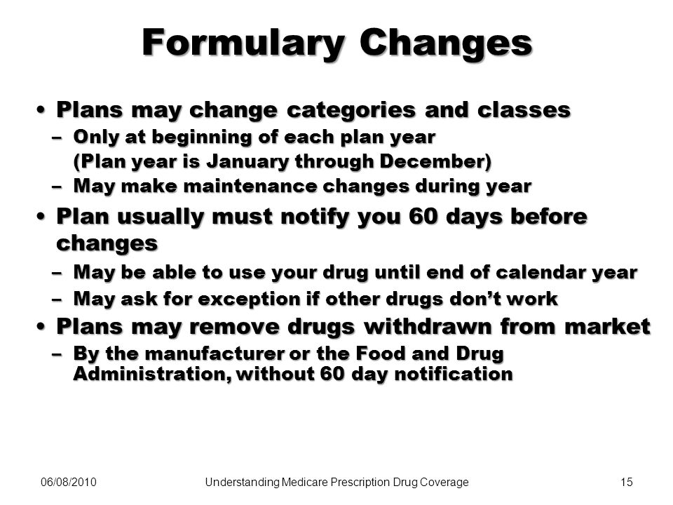 06/08/201015 Formulary Changes Plans may change categories and classesPlans may change categories and classes –Only at beginning of each plan year (Pl