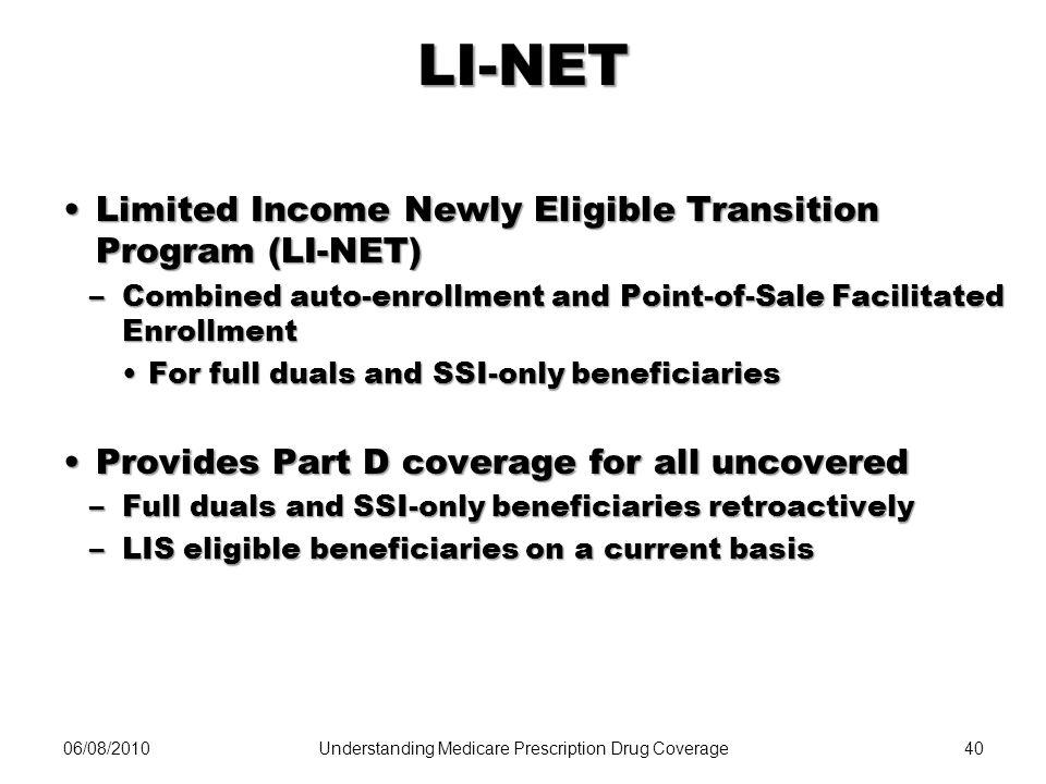 LI-NET Limited Income Newly Eligible Transition Program (LI-NET)Limited Income Newly Eligible Transition Program (LI-NET) –Combined auto-enrollment an