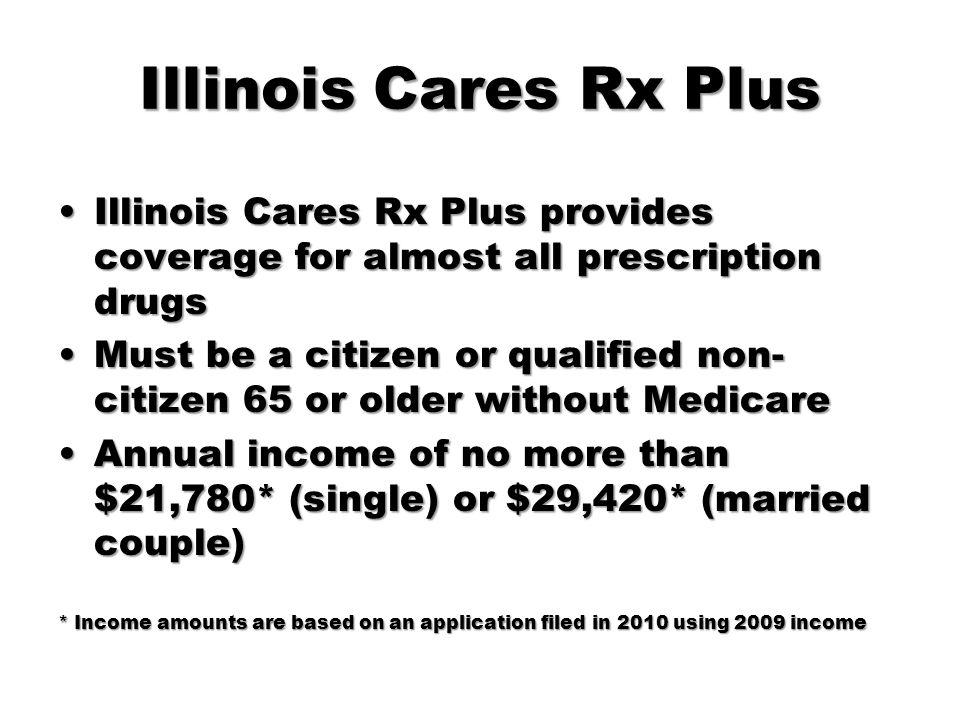 Illinois Cares Rx Plus Illinois Cares Rx Plus provides coverage for almost all prescription drugsIllinois Cares Rx Plus provides coverage for almost a
