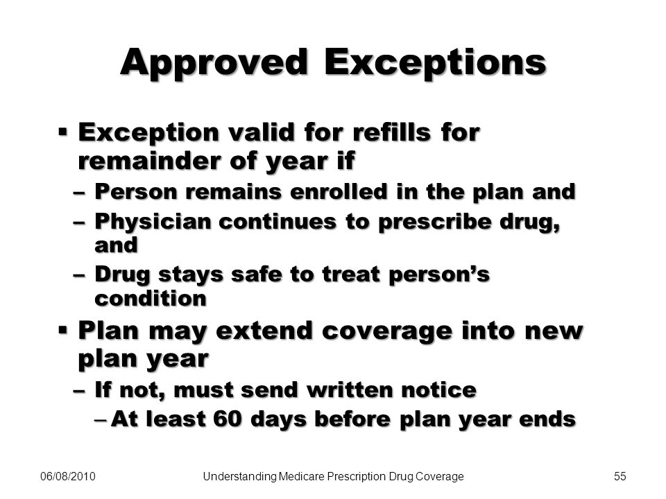 06/08/201055 Approved Exceptions Exception valid for refills for remainder of year if Exception valid for refills for remainder of year if –Person rem