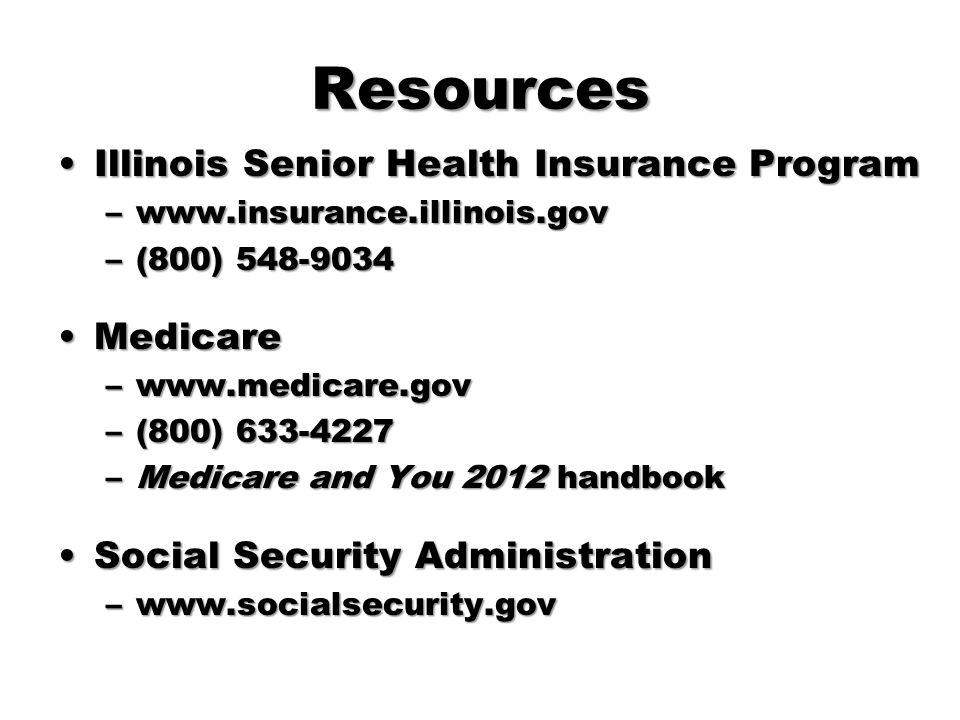 Resources Illinois Senior Health Insurance ProgramIllinois Senior Health Insurance Program –www.insurance.illinois.gov –(800) 548-9034 MedicareMedicar