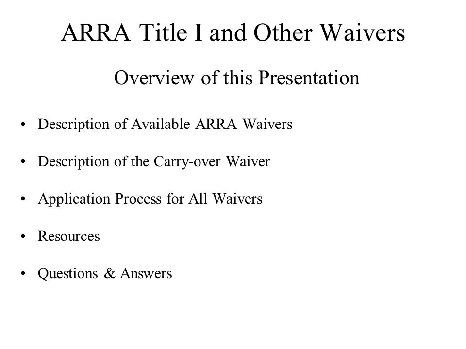 ARRA Title I and Other Waivers Overview of this Presentation Description of Available ARRA Waivers Description of the Carry-over Waiver Application Pr