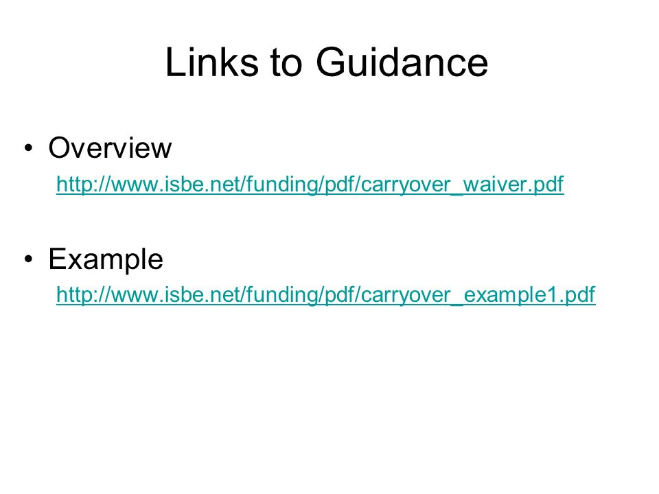 Overview http://www.isbe.net/funding/pdf/carryover_waiver.pdf Example http://www.isbe.net/funding/pdf/carryover_example1.pdf Links to Guidance