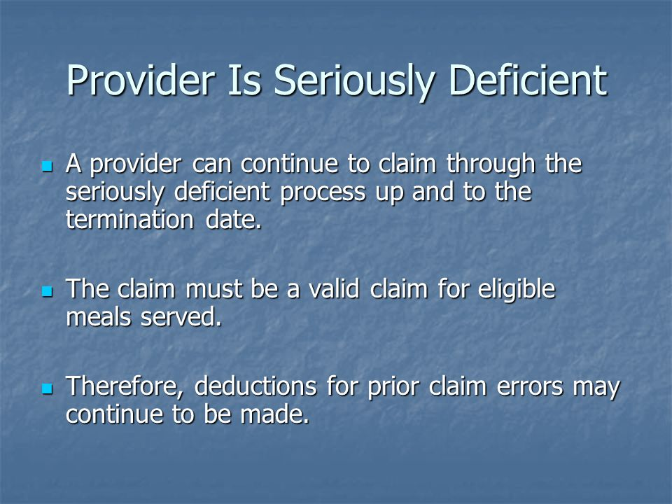 Provider Is Seriously Deficient A provider can continue to claim through the seriously deficient process up and to the termination date. A provider ca