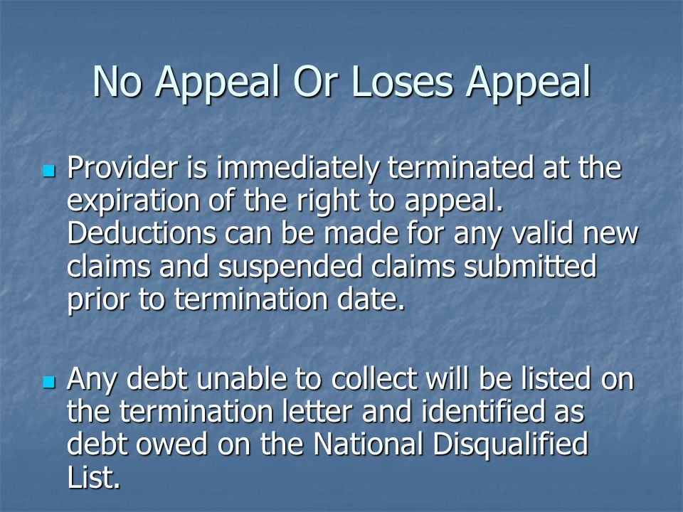 No Appeal Or Loses Appeal Provider is immediately terminated at the expiration of the right to appeal. Deductions can be made for any valid new claims