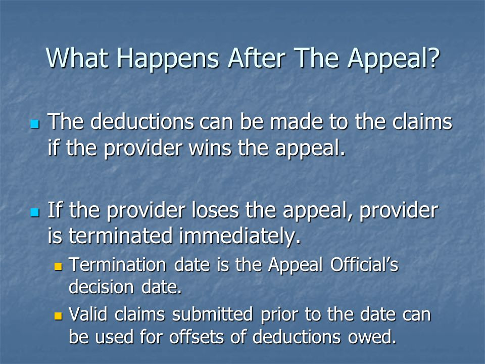What Happens After The Appeal? The deductions can be made to the claims if the provider wins the appeal. The deductions can be made to the claims if t