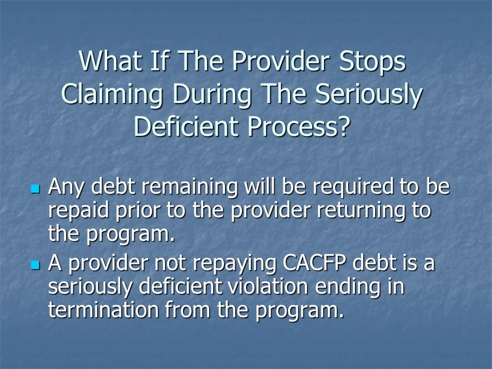 What If The Provider Stops Claiming During The Seriously Deficient Process? Any debt remaining will be required to be repaid prior to the provider ret
