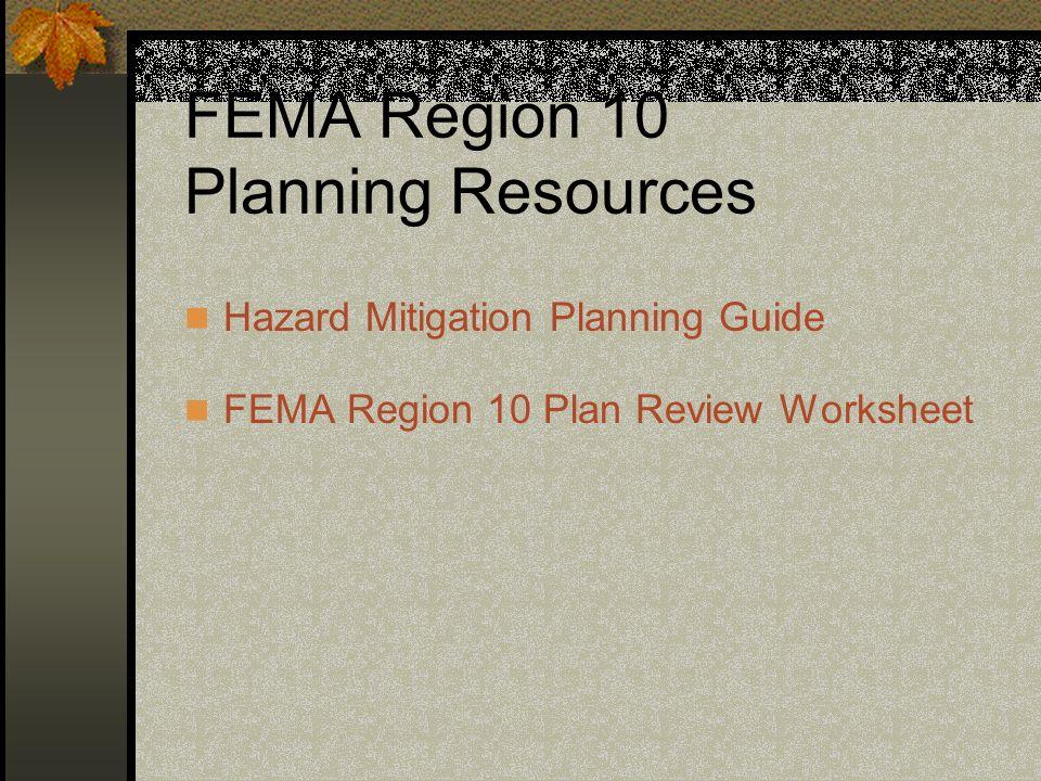 FEMA Region 10 Planning Resources Hazard Mitigation Planning Guide FEMA Region 10 Plan Review Worksheet