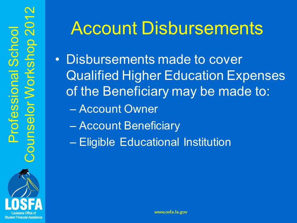 Professional School Counselor Workshop 2012 Account Disbursements Disbursements made to cover Qualified Higher Education Expenses of the Beneficiary m
