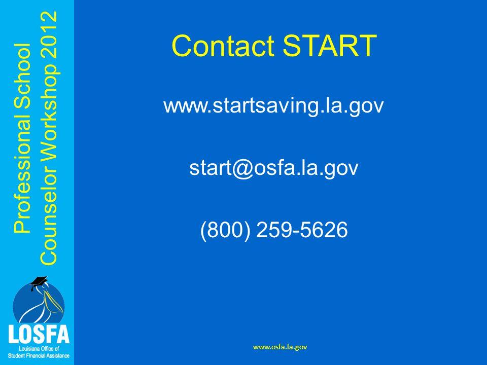 Professional School Counselor Workshop 2012 Contact START www.startsaving.la.gov start@osfa.la.gov (800) 259-5626 www.osfa.la.gov
