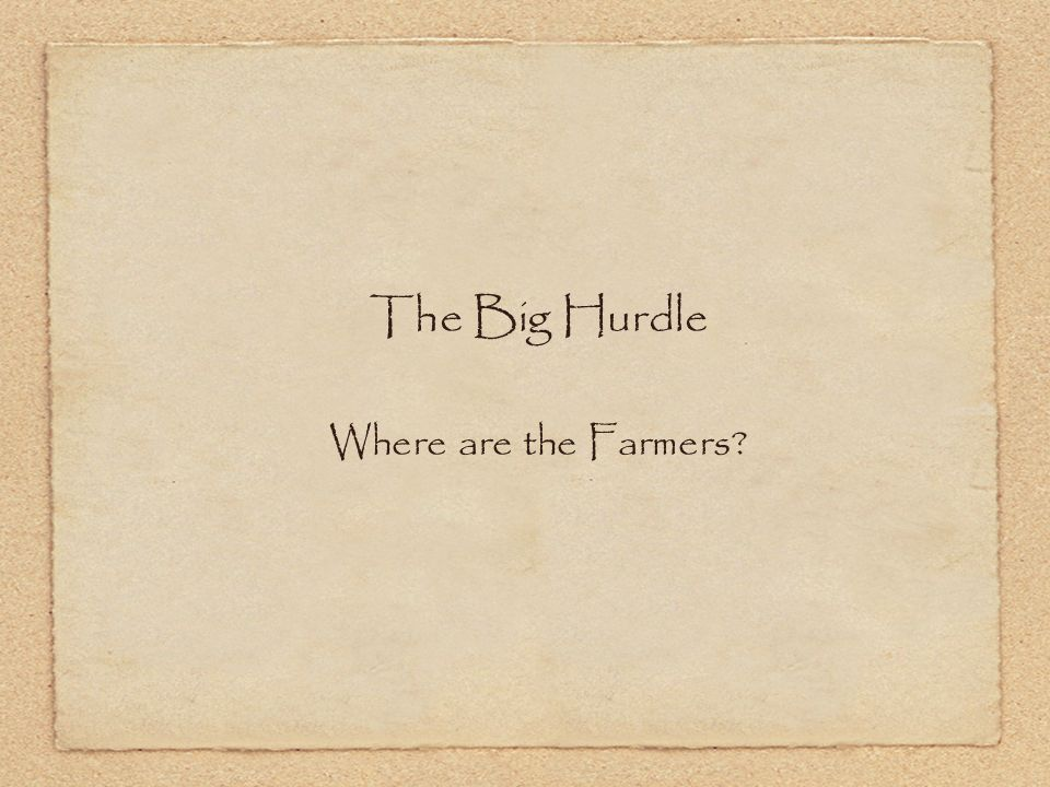 The Big Hurdle Where are the Farmers