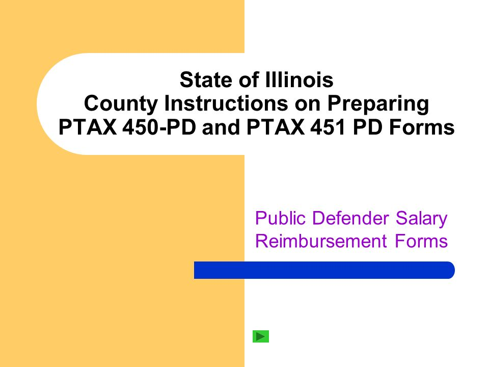 State of Illinois County Instructions on Preparing PTAX 450-PD and PTAX 451 PD Forms Public Defender Salary Reimbursement Forms