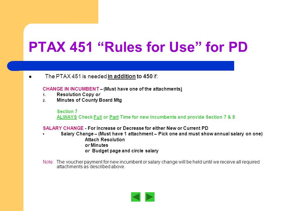PTAX 451 Rules for Use for PD The PTAX 451 is needed in addition to 450 if: CHANGE IN INCUMBENT – (Must have one of the attachments) 1.