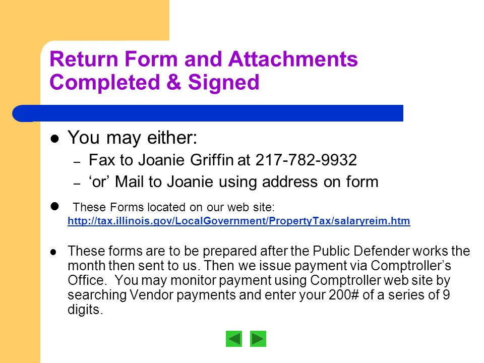 Return Form and Attachments Completed & Signed You may either: – Fax to Joanie Griffin at – or Mail to Joanie using address on form These Forms located on our web site:     These forms are to be prepared after the Public Defender works the month then sent to us.