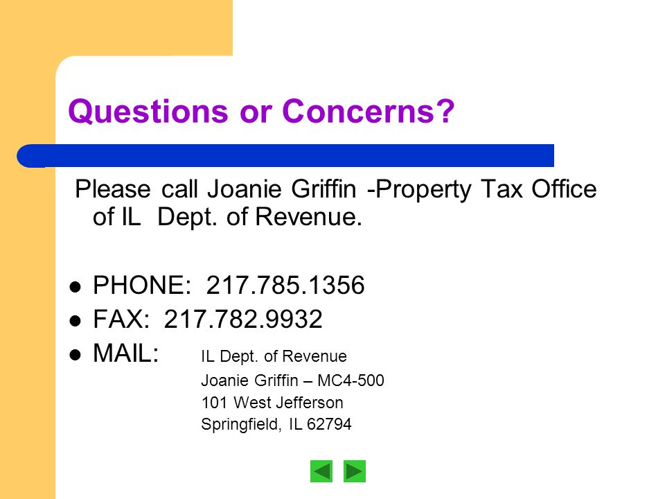 Questions or Concerns. Please call Joanie Griffin -Property Tax Office of IL Dept.