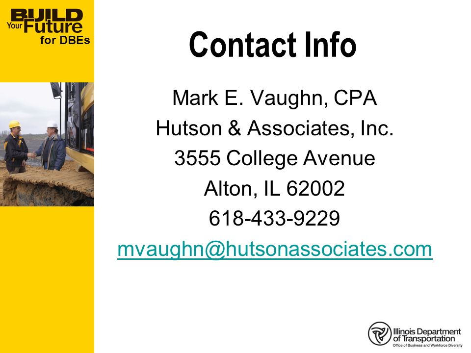 for DBEs Mark E. Vaughn, CPA Hutson & Associates, Inc. 3555 College Avenue Alton, IL 62002 618-433-9229 mvaughn@hutsonassociates.com Contact Info