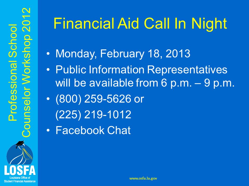 Professional School Counselor Workshop 2012 Financial Aid Call In Night Monday, February 18, 2013 Public Information Representatives will be available from 6 p.m.