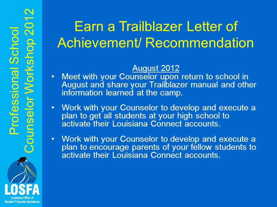 Professional School Counselor Workshop 2012 Earn a Trailblazer Letter of Achievement/ Recommendation August 2012 Meet with your Counselor upon return to school in August and share your Trailblazer manual and other information learned at the camp.