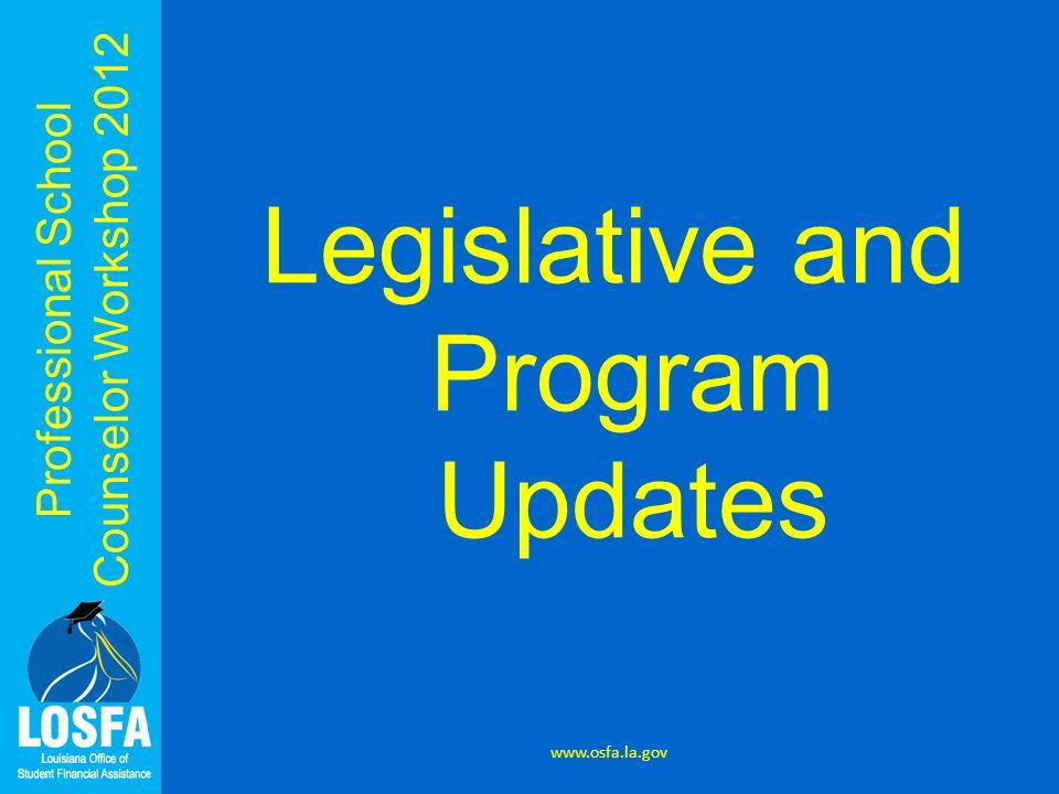 Professional School Counselor Workshop 2012 Legislative and Program Updates www.osfa.la.gov