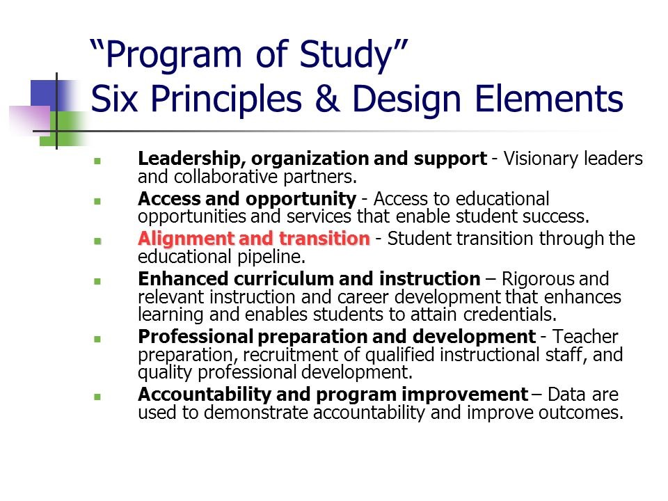 Program of Study Six Principles & Design Elements Leadership, organization and support - Visionary leaders and collaborative partners.