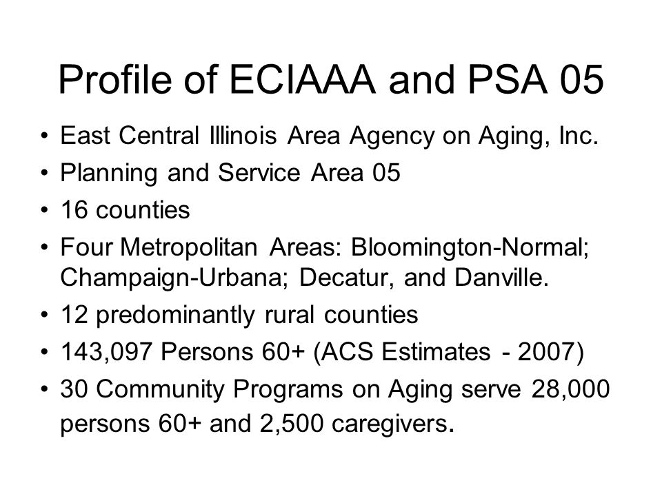 Profile of ECIAAA and PSA 05 East Central Illinois Area Agency on Aging, Inc.