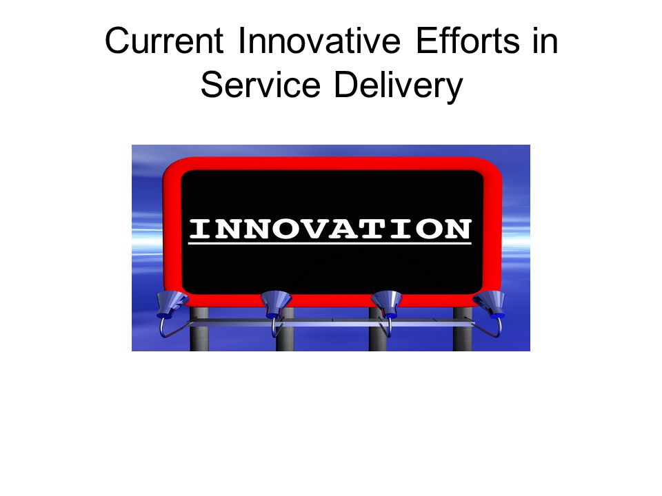 Current Innovative Efforts in Service Delivery