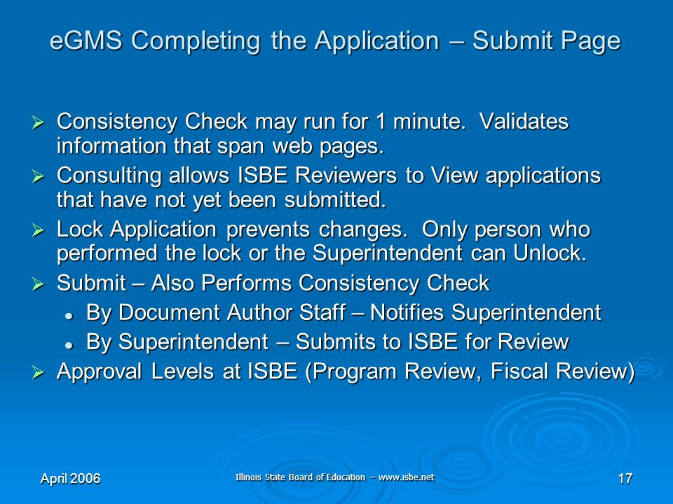Illinois State Board of Education – www.isbe.net April 200617 eGMS Completing the Application – Submit Page Consistency Check may run for 1 minute.