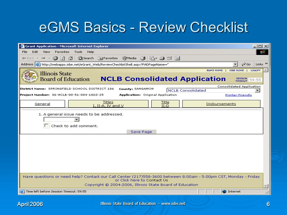 Illinois State Board of Education – www.isbe.net April 20066 eGMS Basics - Review Checklist