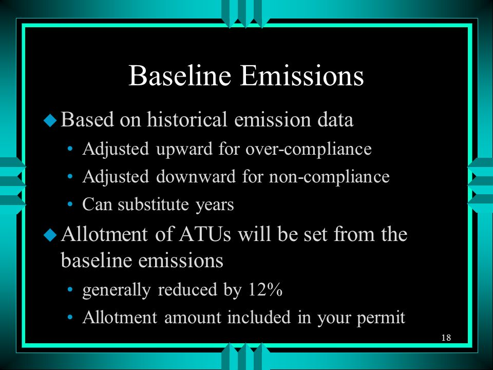 Baseline Emissions u Based on historical emission data Adjusted upward for over-compliance Adjusted downward for non-compliance Can substitute years u Allotment of ATUs will be set from the baseline emissions generally reduced by 12% Allotment amount included in your permit 18