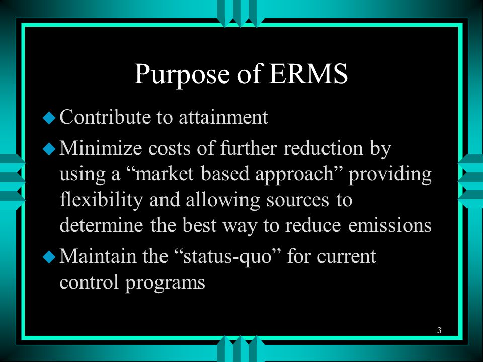Purpose of ERMS u Contribute to attainment u Minimize costs of further reduction by using a market based approach providing flexibility and allowing s
