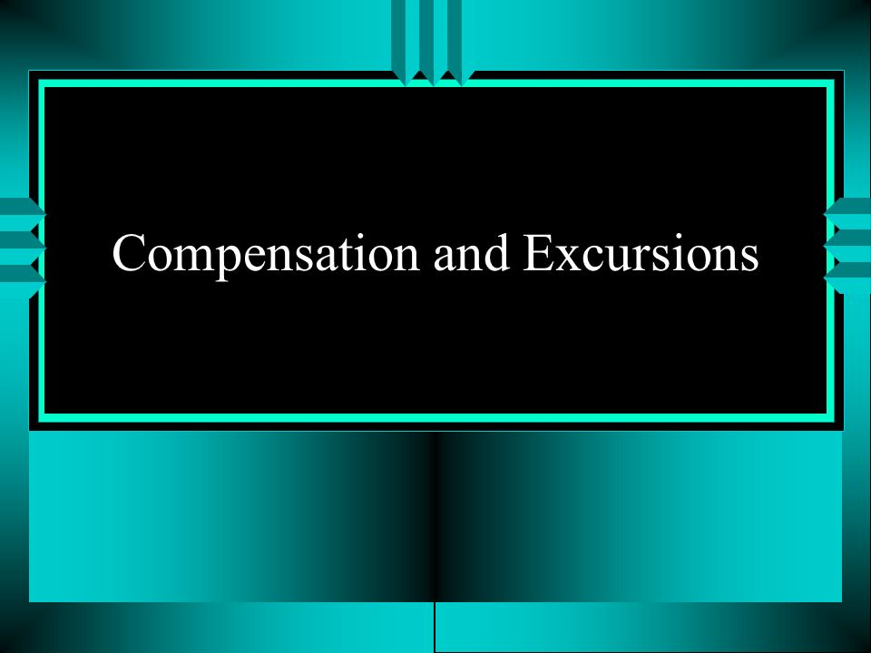 Compensation and Excursions