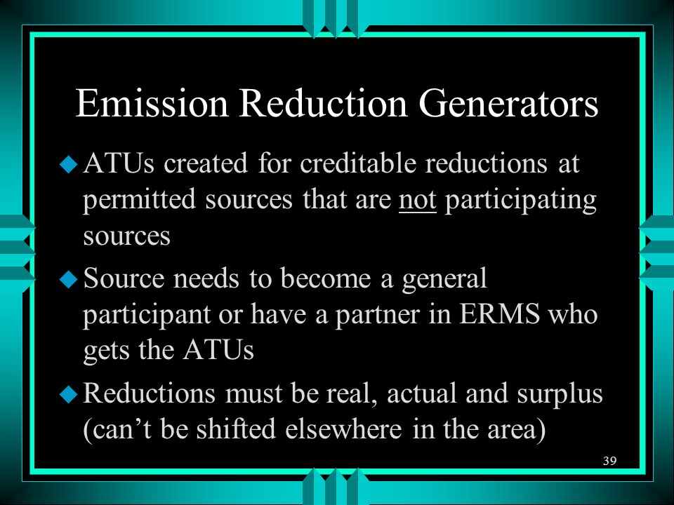 Emission Reduction Generators u ATUs created for creditable reductions at permitted sources that are not participating sources u Source needs to becom
