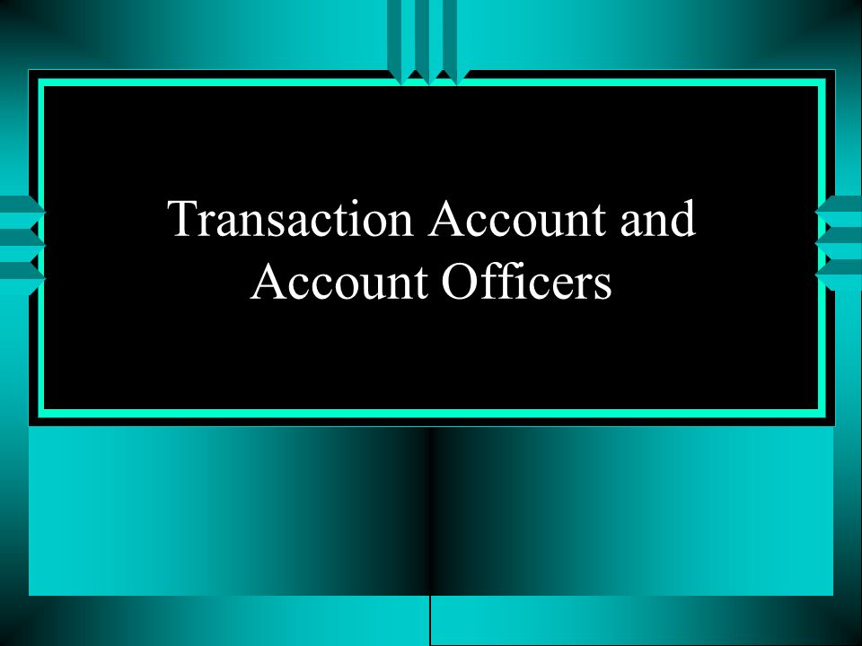 Transaction Account and Account Officers