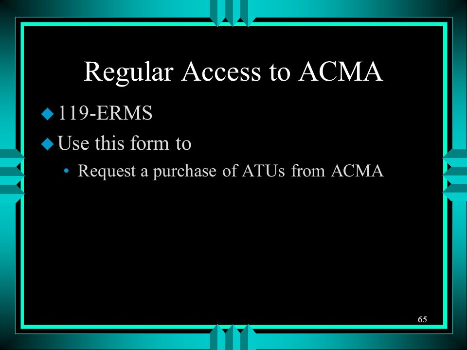 Regular Access to ACMA u 119-ERMS u Use this form to Request a purchase of ATUs from ACMA 65