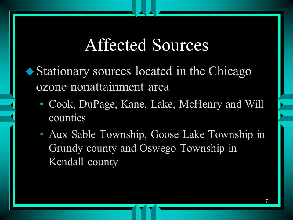 Affected Sources u Stationary sources located in the Chicago ozone nonattainment area Cook, DuPage, Kane, Lake, McHenry and Will counties Aux Sable To