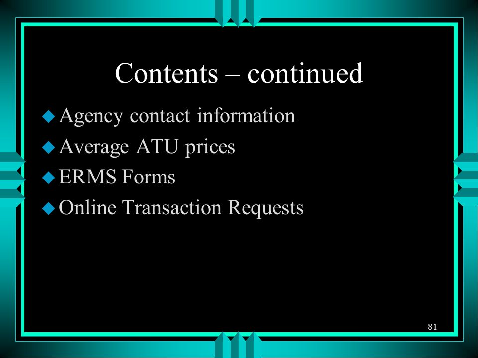 Contents – continued u Agency contact information u Average ATU prices u ERMS Forms u Online Transaction Requests 81