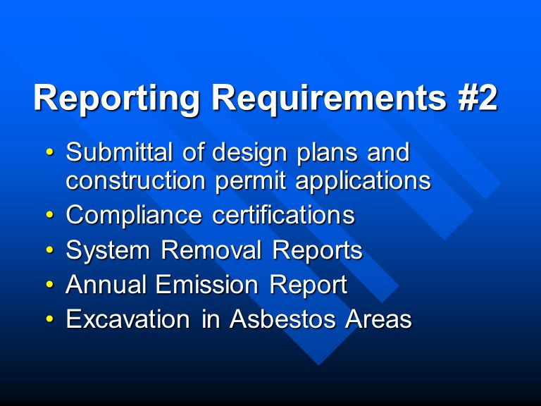 Reporting Requirements #2 Submittal of design plans and construction permit applicationsSubmittal of design plans and construction permit applications Compliance certificationsCompliance certifications System Removal ReportsSystem Removal Reports Annual Emission ReportAnnual Emission Report Excavation in Asbestos AreasExcavation in Asbestos Areas