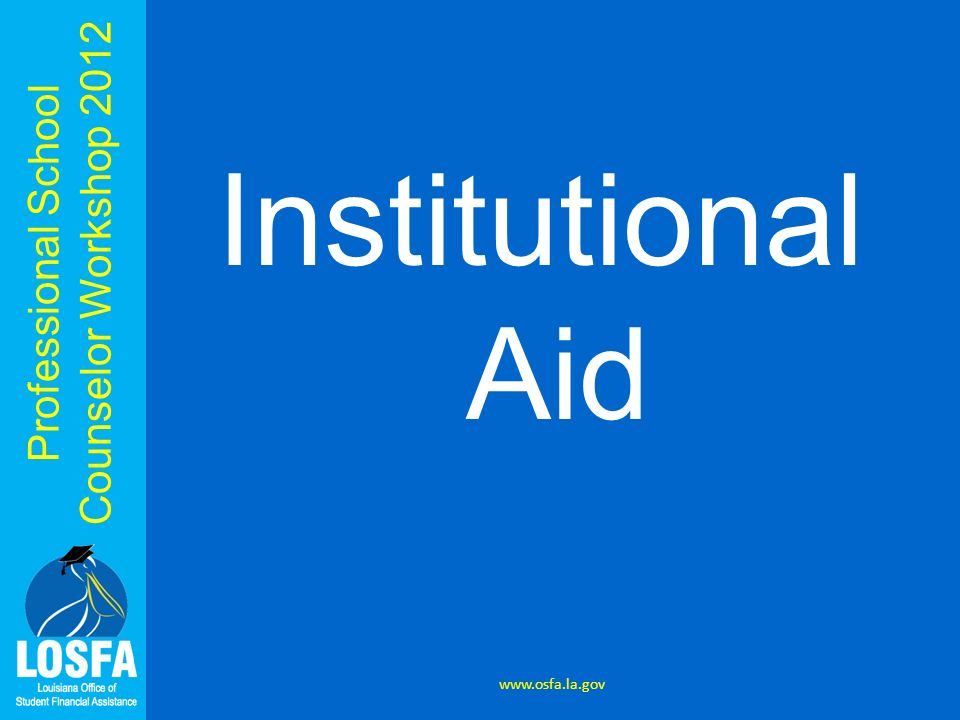Professional School Counselor Workshop 2012 Institutional Aid