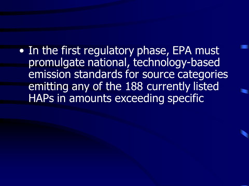 In the first regulatory phase, EPA must promulgate national, technology-based emission standards for source categories emitting any of the 188 currently listed HAPs in amounts exceeding specific