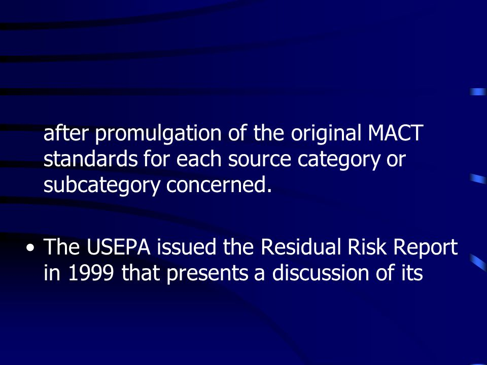 after promulgation of the original MACT standards for each source category or subcategory concerned. The USEPA issued the Residual Risk Report in 1999