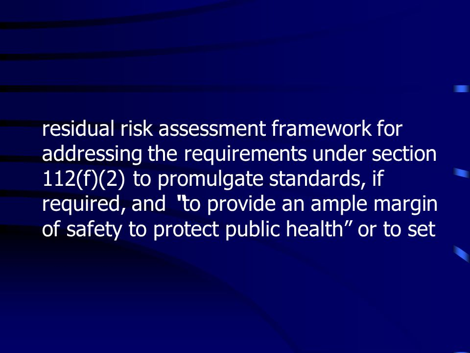 residual risk assessment framework for addressing the requirements under section 112(f)(2) to promulgate standards, if required, and to provide an ample margin of safety to protect public health or to set