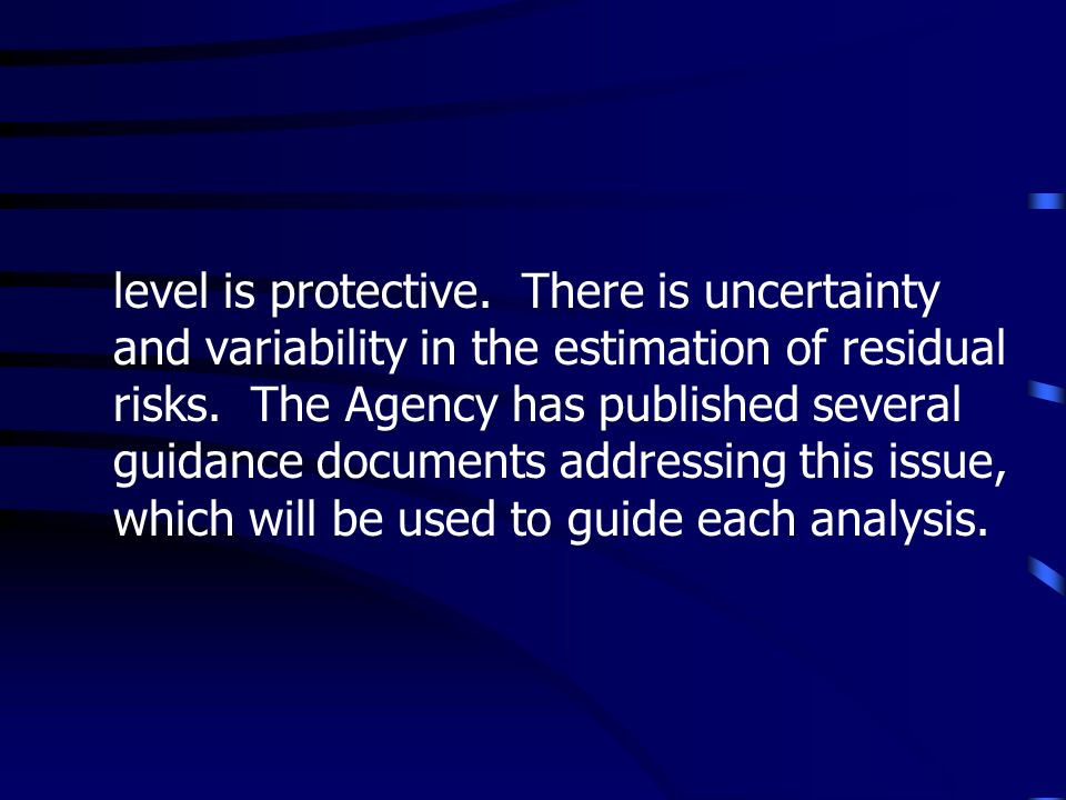 level is protective. There is uncertainty and variability in the estimation of residual risks.