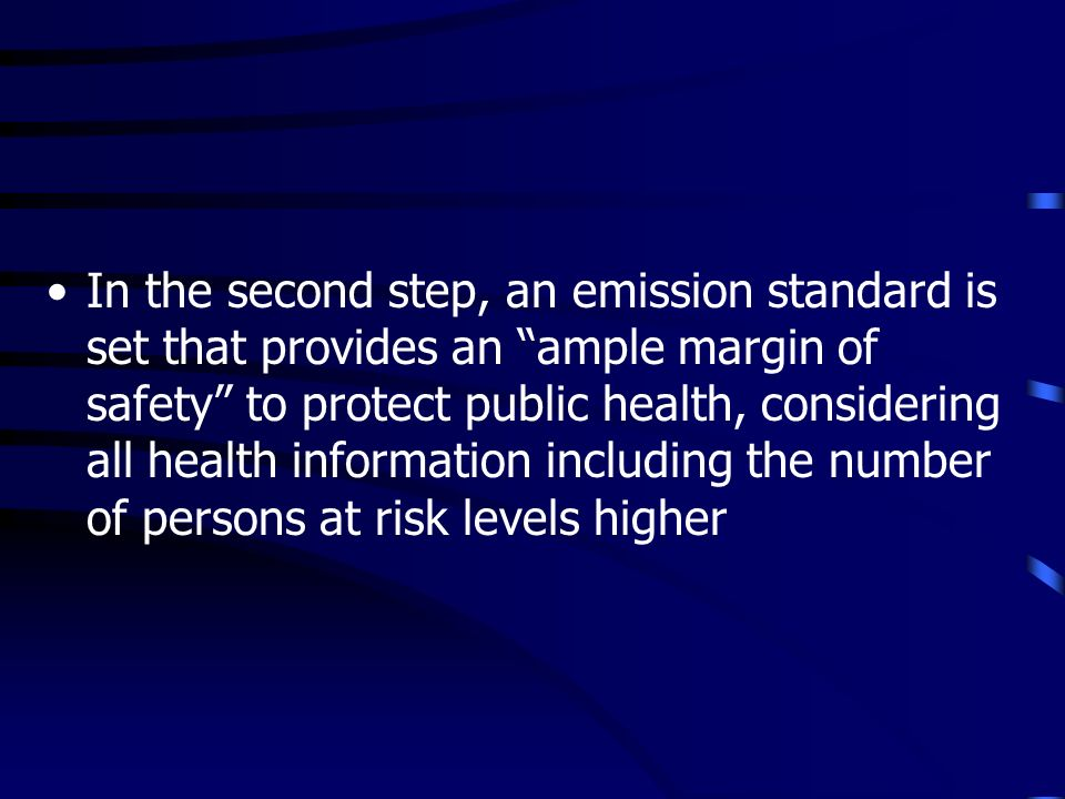 In the second step, an emission standard is set that provides an ample margin of safety to protect public health, considering all health information including the number of persons at risk levels higher